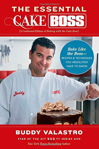 9781476762470: The Essential Cake Boss: Bake Like the Boss--Recipes & Techniques You Absolutely Have to Know: A Condensed Edition of Baking with the Cake Boss