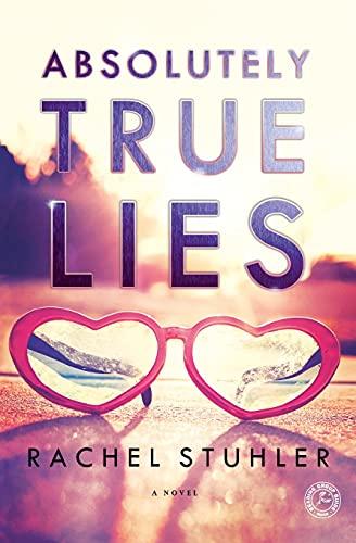 Absolutely True Lies: A Novel: Stuhler, Rachel