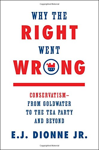 9781476763798: Why the Right Went Wrong: Conservatism--From Goldwater to the Tea Party and Beyond