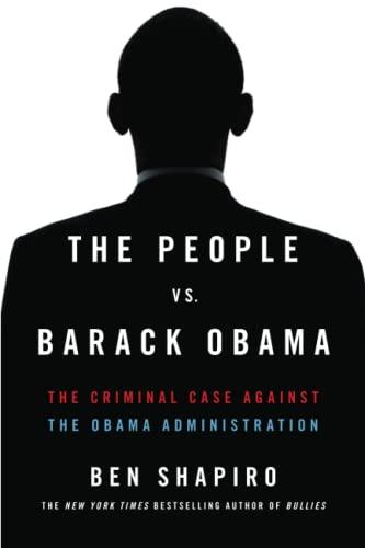 The People vs. Barack Obama: The Criminal: Shapiro, Ben