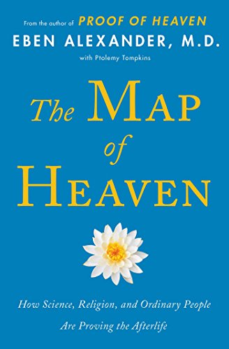 The Map of Heaven : How Science,: Eben Alexander