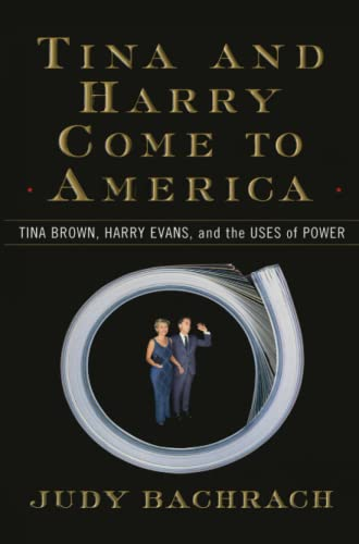 9781476766935: Tina and Harry Come to America: Tina Brown, Harry Evans, and the Uses of Power