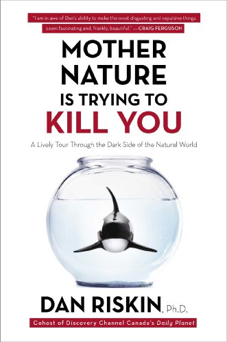 9781476767130: Mother Nature Is Trying to Kill You: A Lively Tour Through the Dark Side of the Natural World