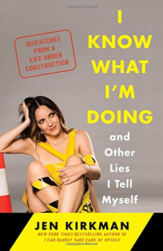 9781476770277: I Know What I'm Doing - and Other Lies I Tell Myself: Dispatches from a Life Under Construction