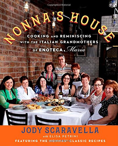 Nonna's House: Cooking and Reminiscing with the Italian Grandmothers of Enoteca Maria: ...