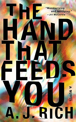 The Hand That Feeds You (Signed First Edition): A.J. Rich