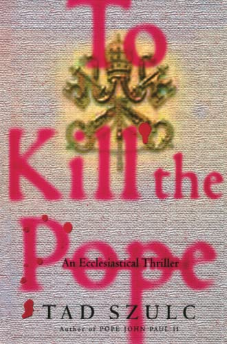 9781476774770: To Kill The Pope: An Ecclesiastical Thriller