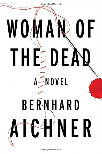 Woman of the Dead: A Novel: Aichner, Bernhard