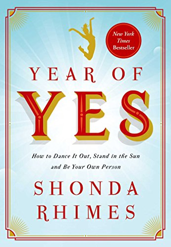 Year of Yes: How to Dance It Out, Stand In the Sun and Be Your Own Person: Rhimes, Shonda