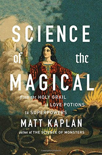 9781476777108: Science of the Magical: From the Holy Grail to Love Potions to Superpowers