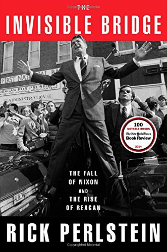 9781476782416: The Invisible Bridge: The Fall of Nixon and the Rise of Reagan