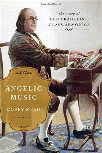 Angelic Music: The Story of Benjamin Franklin'ï¿1⁄2ï¿1⁄2s Glass Armonica