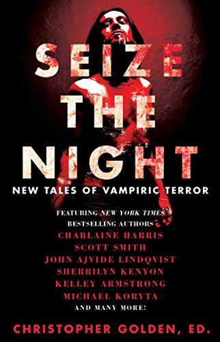 Seize the Night: New Tales of Vampiric: Armstrong, Kelley, Lindqvist,