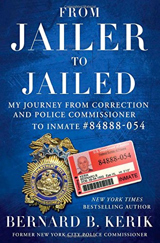 From Jailer to Jailed: My Journey from Correction and Police Commissioner to Inmate #84888-054: ...