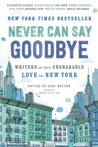 9781476784403: Never Can Say Goodbye: Writers on Their Unshakable Love for New York