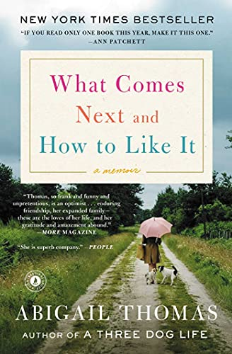 What Comes Next and How to Like It: A Memoir: Abigail Thomas