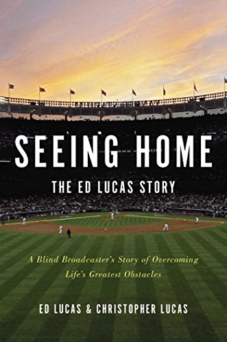 Seeing Home: The Ed Lucas Story: A Blind Broadcaster's Story of Overcoming Life's ...