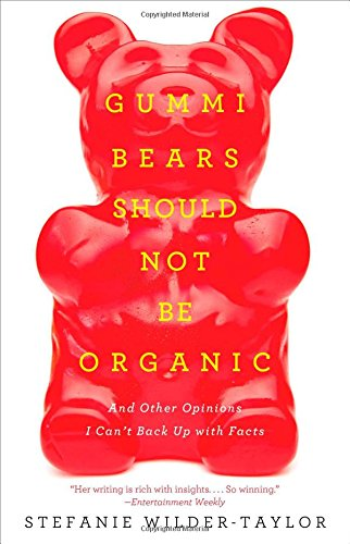 9781476787305: Gummi Bears Should Not Be Organic: And Other Opinions I Can't Back Up With Facts
