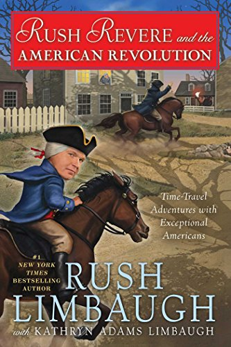 Rush Revere Rush Revere and the American Revolution by Rush H III Limbaugh and Kathryn Adams Limbaugh 2014 Hardcover