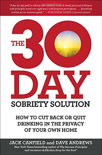 The 30-Day Sobriety Solution: How to Cut Back or Quit Drinking in the Privacy of Your Own Home: ...