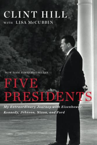 Five Presidents: My Extraordinary Journey with Eisenhower,: Hill, Clint, McCubbin,