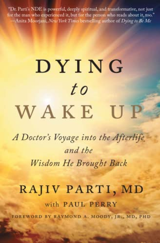 Dying to Wake Up: A Doctor's Voyage: Parti, Rajiv, M.D./