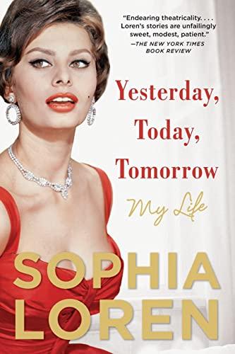 Yesterday, Today, Tomorrow: My Life: Sophia Loren