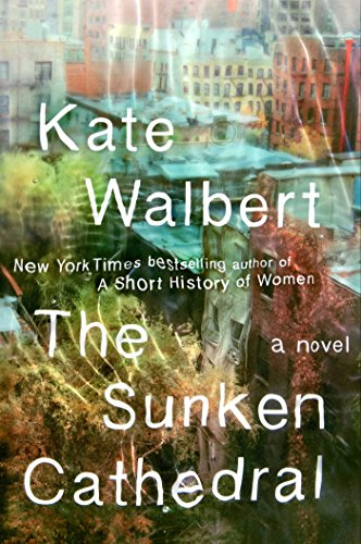 The Sunken Cathedral: A Novel: Kate Walbert