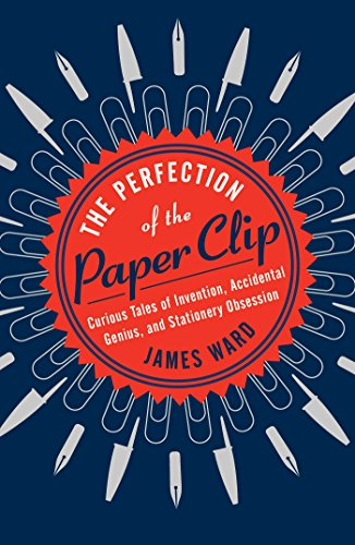 9781476799865: The Perfection of the Paper Clip: Curious Tales of Invention, Accidental Genius, and Stationery Obsession