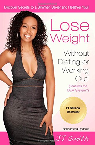 Lose Weight Without Dieting or Working Out: Discover Secrets to a Slimmer, Sexier, and Healthier ...
