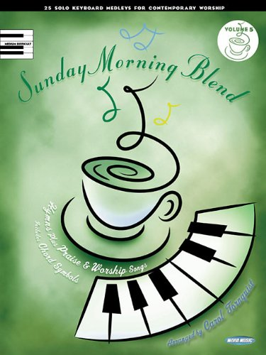 SUNDAY MORNING BLEND VOL 5 25 SOLO KEYBOARD MEDLEYS FOR CONTEMPORARY WORSHIP (1476805857) by Hal Leonard Corp.; Carol Tornquist