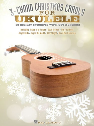 3-chord Christmas Carols for Ukulele: Hal Leonard Corp