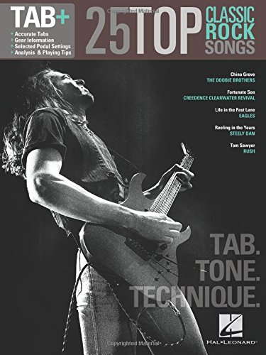 25 Top Classic Rock Songs - Tab. Tone. Technique.: Tab+: Hal Leonard Corp.