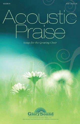 Acoustic Praise: Songs for the Growing Choir: Shawnee Press