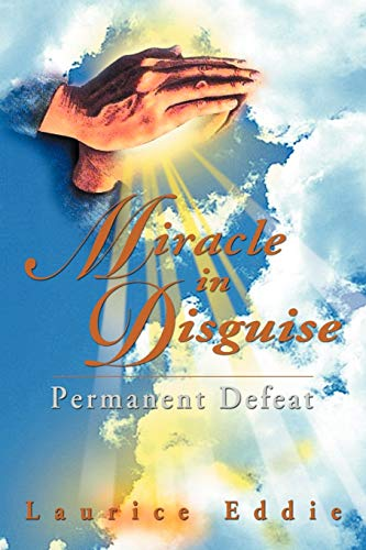 Miracle in Disguise: Permanent Defeat: Laurice Eddie