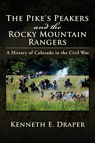 9781477102329: The Pike's Peakers and the Rocky Mountain Rangers: A History of Colorado in the Civil War