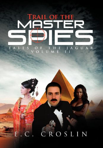 Trail of the Master Spies: Tales of the Jaguar Volume II: E. C. Croslin