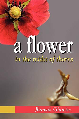 9781477107799: A Flower in the Midst of Thorns: Autobiographical Essays by Jhamak Ghimire