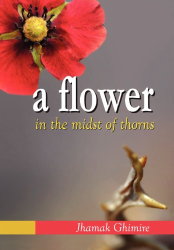 9781477107805: A Flower in the Midst of Thorns: Autobiographical Essays by Jhamak Ghimire