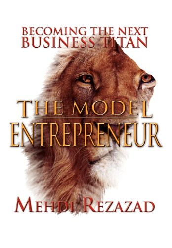 The Model Entrepreneur: Becoming the Next Business Titan: Mehdi Rezazad