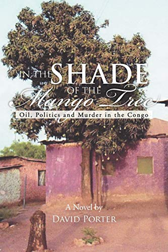 9781477108550: In The Shade Of The Mango Tree: Oil, Politics and Murder In the Congo
