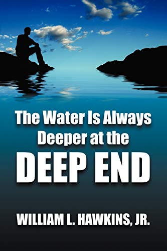 The Water Is Always Deeper in the Deep End: Lessons Learned: William L Hawkins