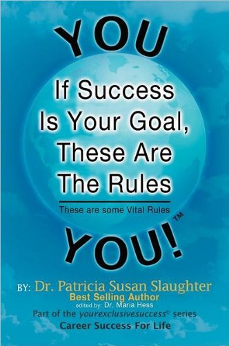 If Success Is Your Goal, These Are the Rules: These Are Some Vital Rules: Dr. Patricia Susan ...