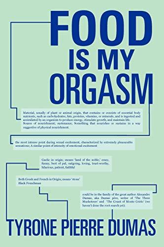 Food Is My Orgasm: Tyrone Pierre Dumas