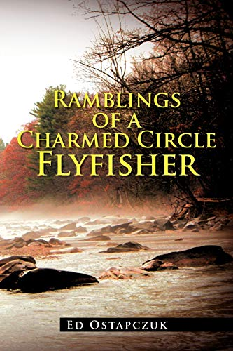 9781477112007: Ramblings of a Charmed Circle Flyfisher