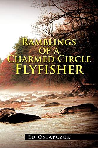 Ramblings of a Charmed Circle Flyfisher: Ed Ostapczuk