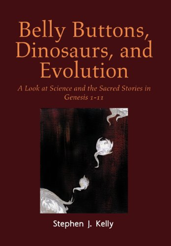 9781477113479: Belly Buttons, Dinosaurs, and Evolution: A Look at Science and the Sacred Stories in Genesis 1-11