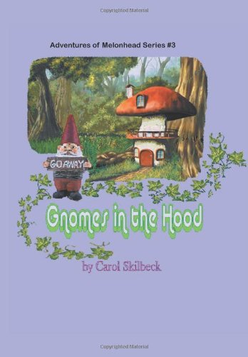 9781477116982: Gnomes in the Hood: Adventures of Melonhead Series Book 3