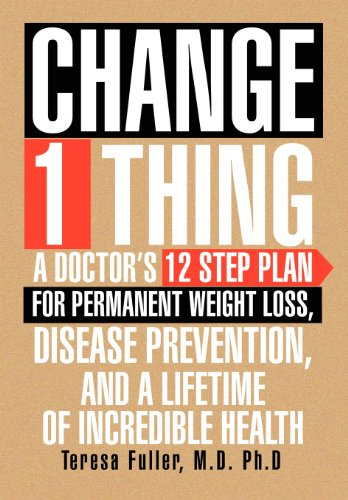 9781477117385: Change 1 Thing: A Doctor's 12 Step Plan for Permanent Weight Loss, Disease Prevention, or Incredible Health