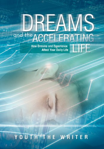 Dreams and the Accelerating Life: How Dreams and Experience Affect Your Daily Life: Youth the ...